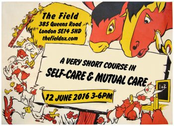 A Very Short Course in Self-Care & Mutual Care, 12 Jun 2016, Antiuniversity Now! The Field, New Cross.