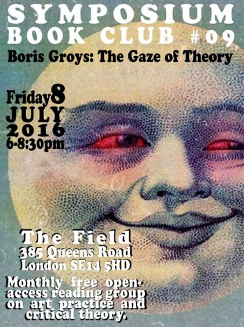[BOOKCLUB]#9 Groys Under the Gaze of Theory, 8 Jul 2016, The Field NX.