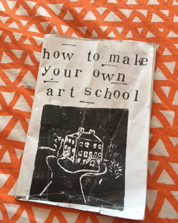 How To Make Your Own Art School (2019). Front Cover by Nadja Gabriela Plein. Photo by Laura Adamson.