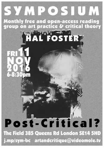 [SYM]#12 Hal Foster Post-Critical, 11 Nov 2016, The Field New Cross.